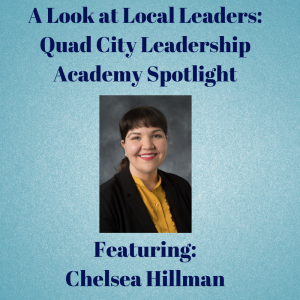 Quad City Leadership Academy Graduate, Chelsea Hillman, shares her experience with the program and how it has impacted her!